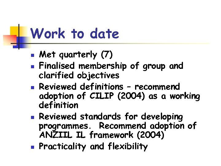 Work to date n n n Met quarterly (7) Finalised membership of group and