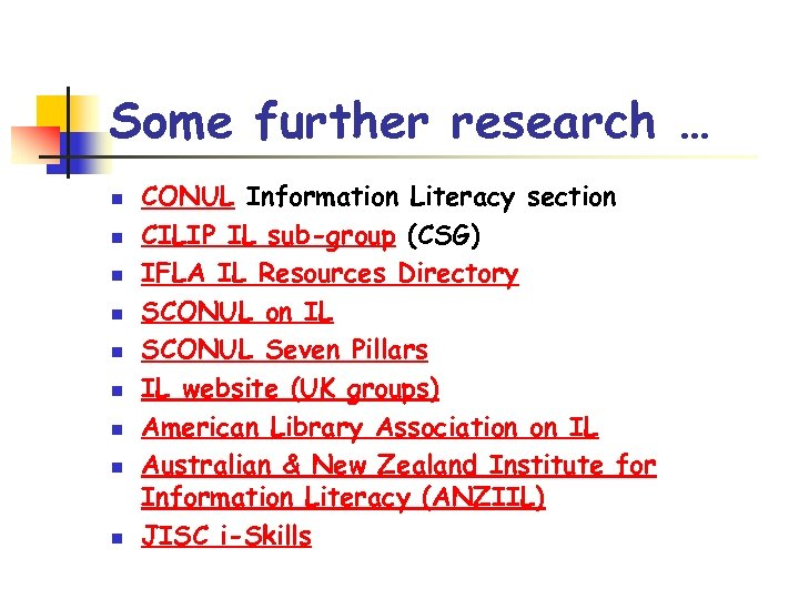 Some further research … n n n n n CONUL Information Literacy section CILIP