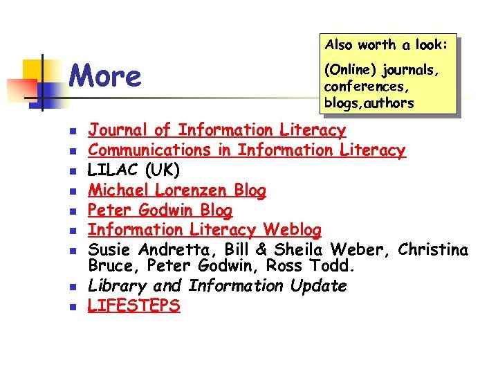 More n n n n n Also worth a look: (Online) journals, conferences, blogs,