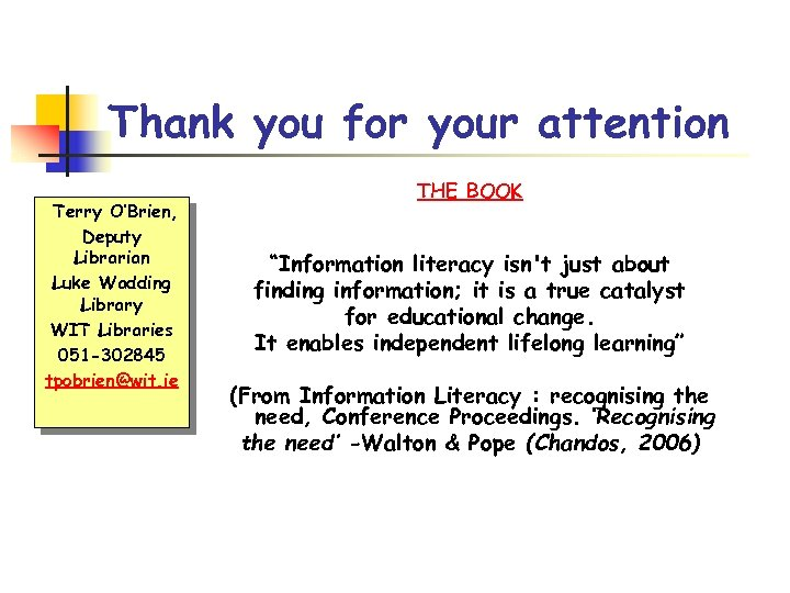 Thank you for your attention Terry O'Brien, Deputy Librarian Luke Wadding Library WIT Libraries
