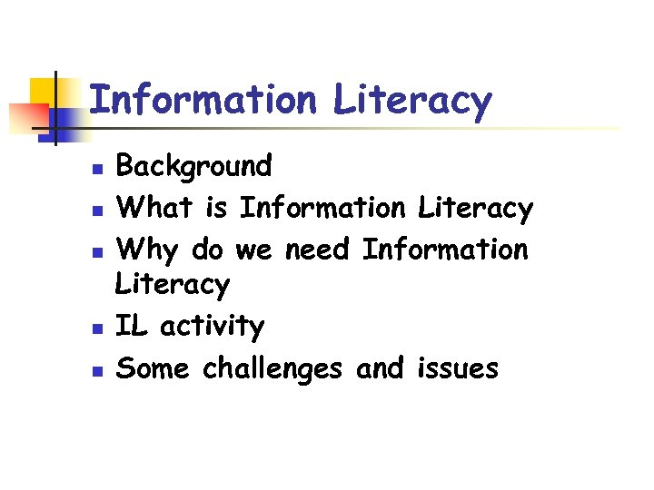 Information Literacy n n n Background What is Information Literacy Why do we need