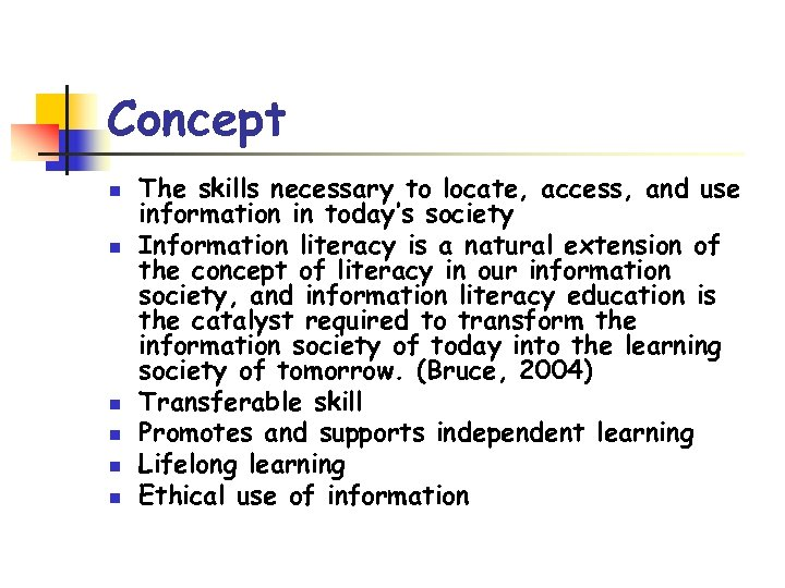 Concept n n n The skills necessary to locate, access, and use information in