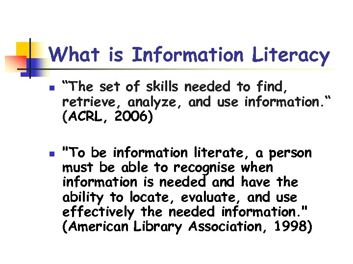 """What is Information Literacy n n """"The set of skills needed to find, retrieve,"""