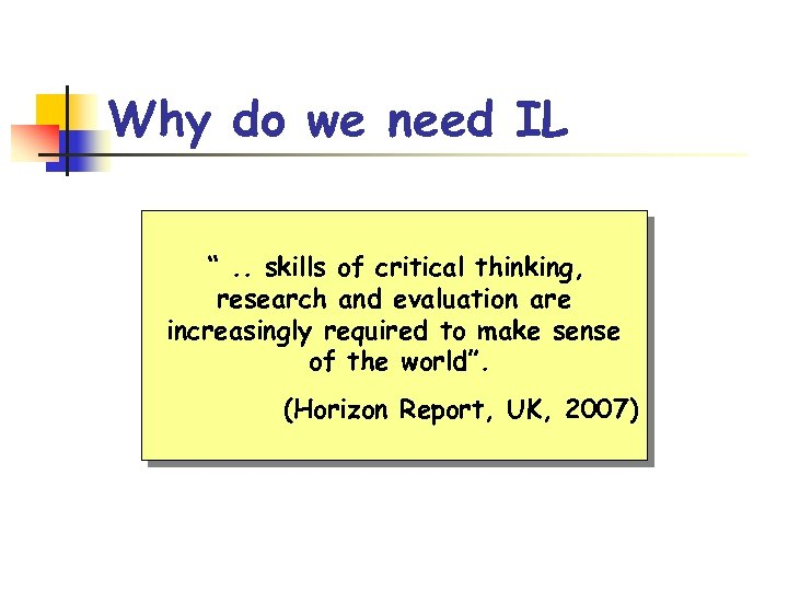 """Why do we need IL """". . skills of critical thinking, research and evaluation"""