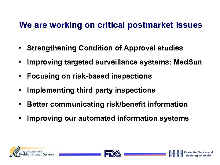We are working on critical postmarket issues • Strengthening Condition of Approval studies •