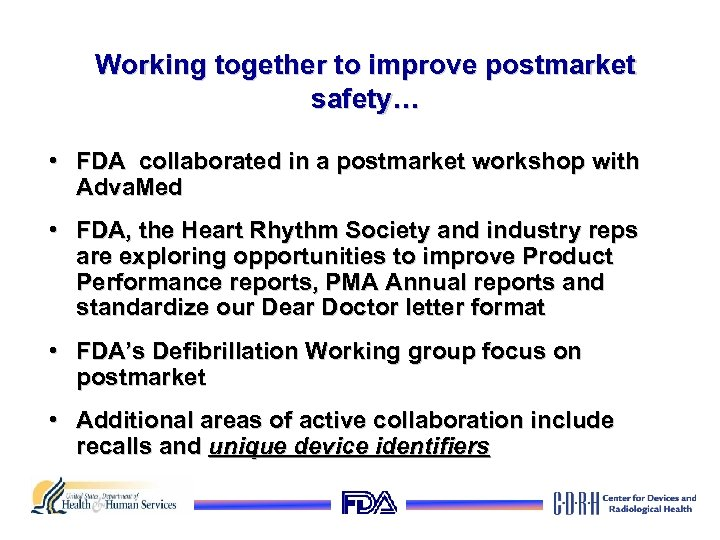 Working together to improve postmarket safety… • FDA collaborated in a postmarket workshop with