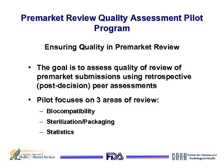 Premarket Review Quality Assessment Pilot Program Ensuring Quality in Premarket Review • The goal