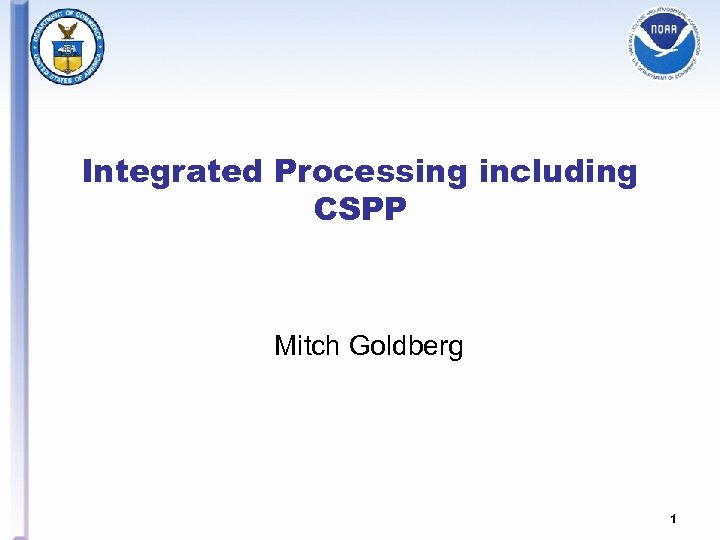 Integrated Processing including CSPP Mitch Goldberg 1