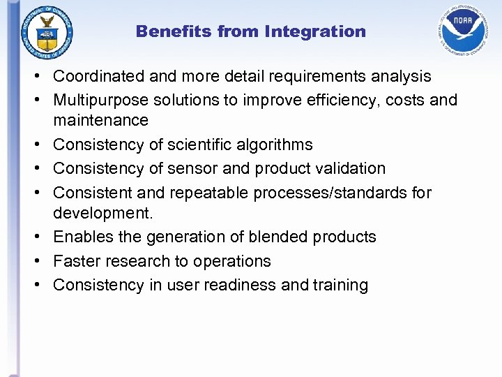 Benefits from Integration • Coordinated and more detail requirements analysis • Multipurpose solutions to
