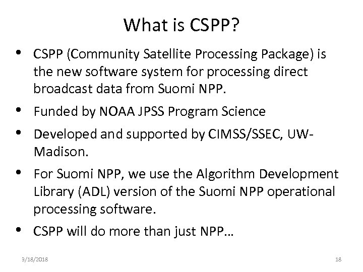 What is CSPP? • CSPP (Community Satellite Processing Package) is the new software system