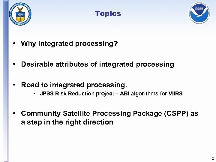 Topics • Why integrated processing? • Desirable attributes of integrated processing • Road to