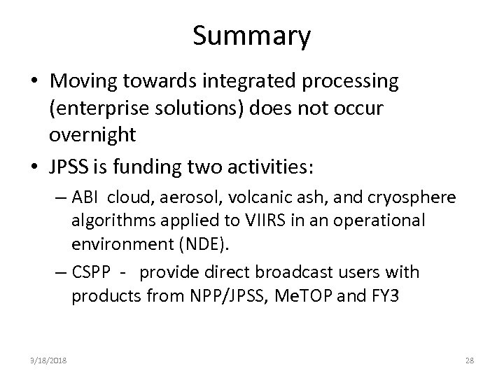 Summary • Moving towards integrated processing (enterprise solutions) does not occur overnight • JPSS