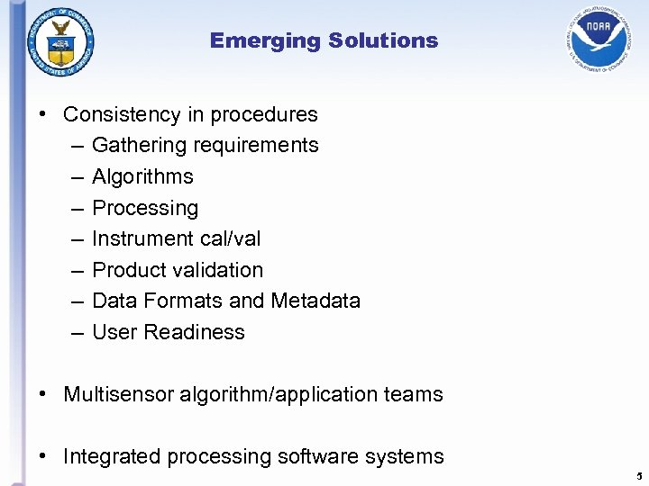 Emerging Solutions • Consistency in procedures – Gathering requirements – Algorithms – Processing –