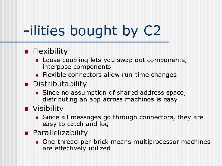 -ilities bought by C 2 n Flexibility n n n Distributability n n Since