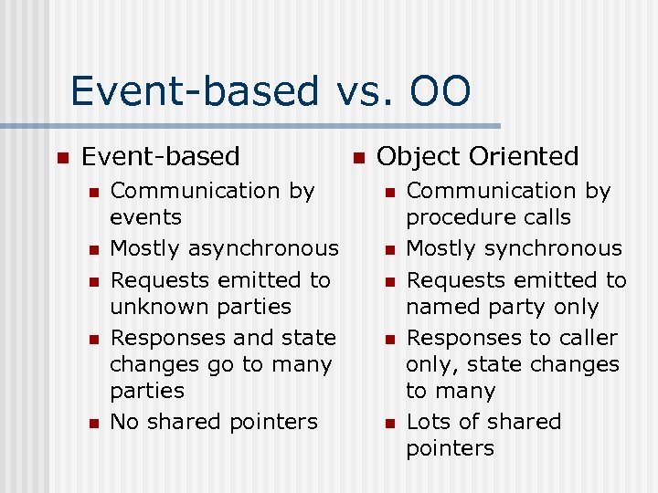Event-based vs. OO n Event-based n n n Communication by events Mostly asynchronous Requests