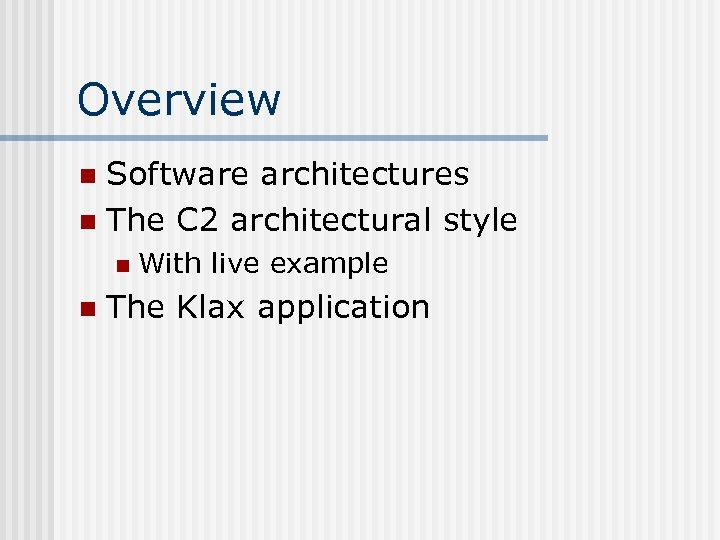 Overview Software architectures n The C 2 architectural style n n n With live