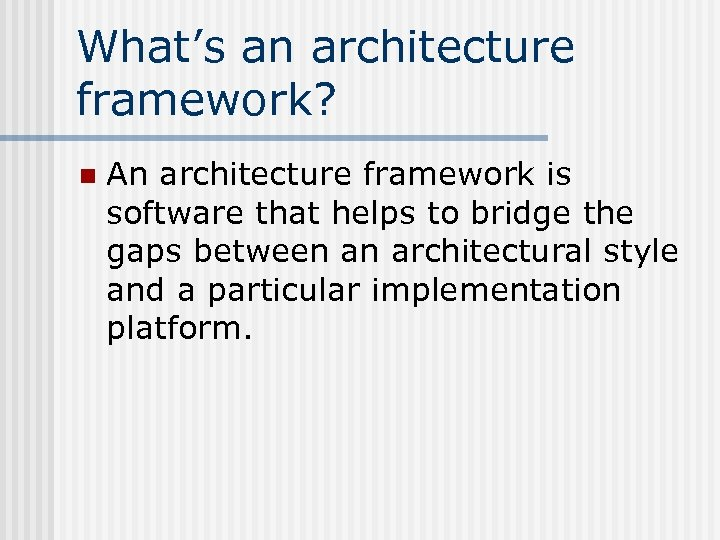 What's an architecture framework? n An architecture framework is software that helps to bridge