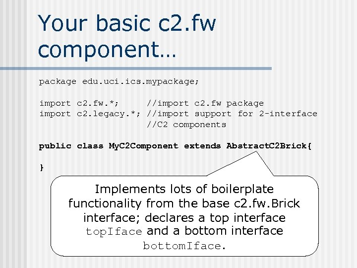 Your basic c 2. fw component… package edu. uci. ics. mypackage; import c 2.