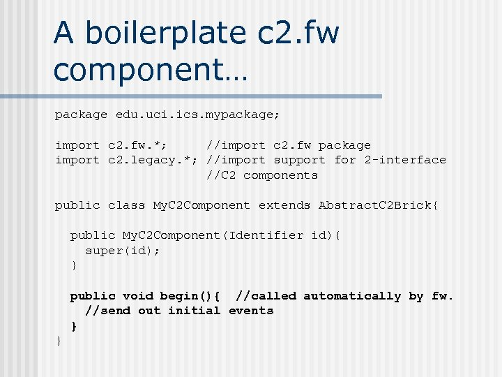 A boilerplate c 2. fw component… package edu. uci. ics. mypackage; import c 2.