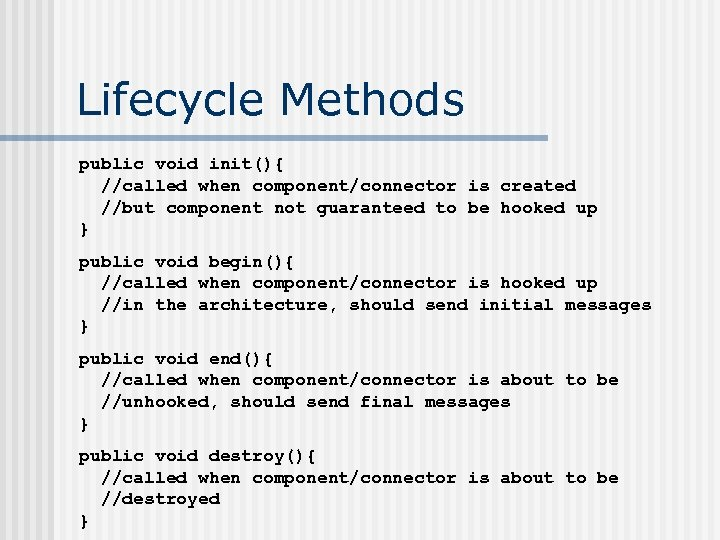 Lifecycle Methods public void init(){ //called when component/connector is created //but component not guaranteed