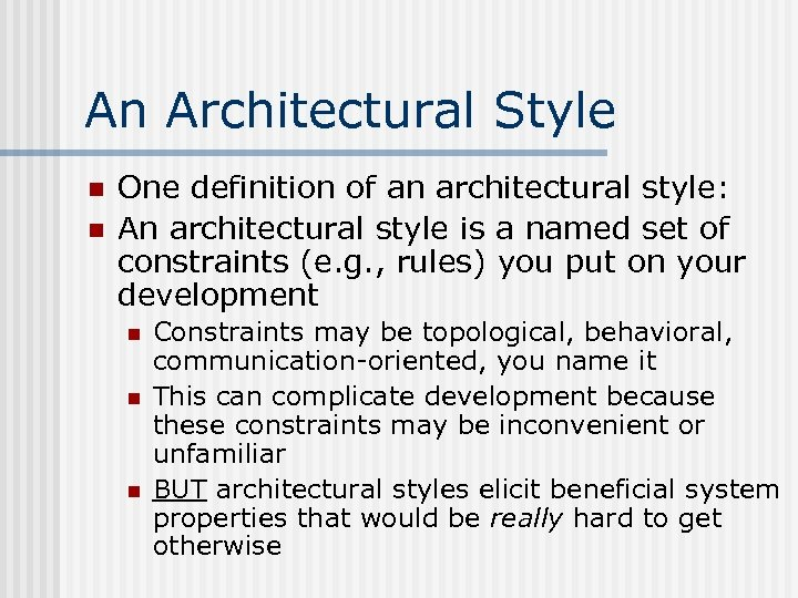 An Architectural Style n n One definition of an architectural style: An architectural style