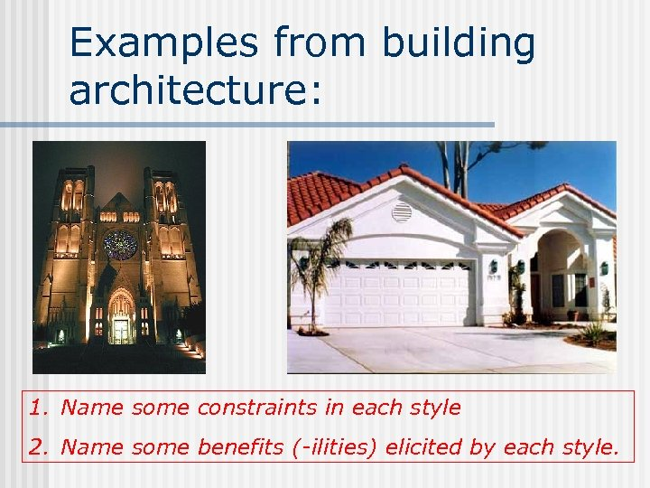 Examples from building architecture: 1. Name some constraints in each style 2. Name some