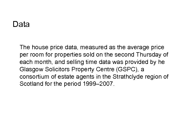 Data The house price data, measured as the average price per room for properties