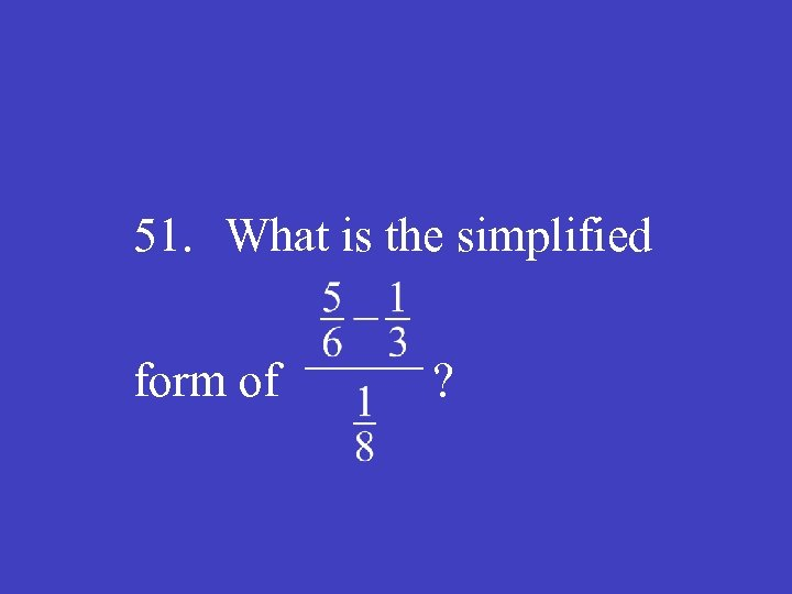 51. What is the simplified form of  ?