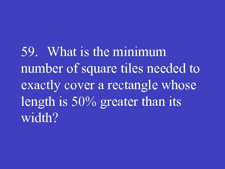 59. What is the minimum number of square tiles needed to exactly cover a