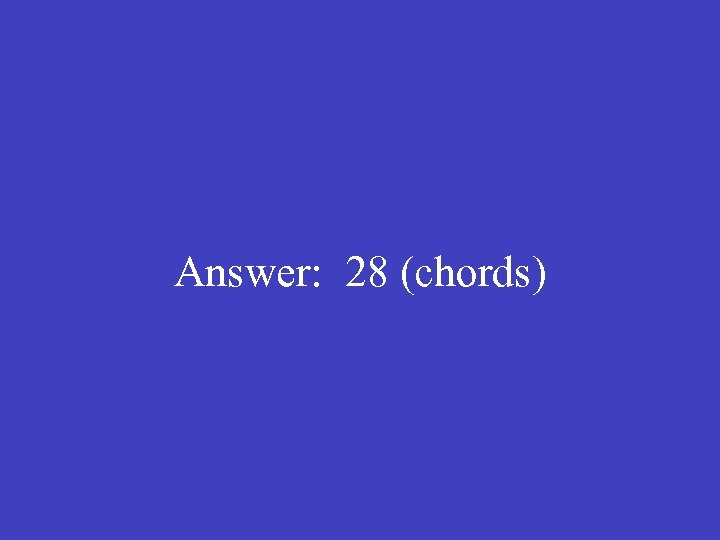 Answer: 28 (chords)