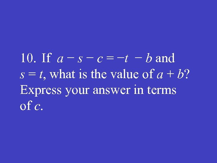 10. If a − s − c = −t − b and s =
