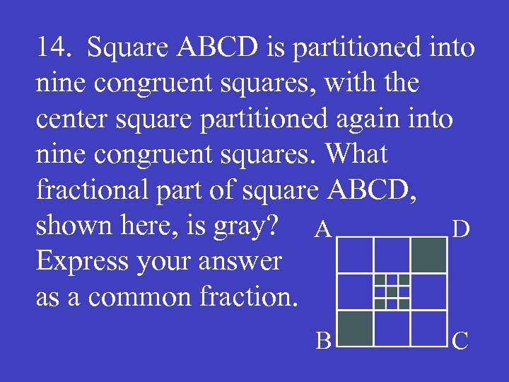 14. Square ABCD is partitioned into nine congruent squares, with the center square partitioned