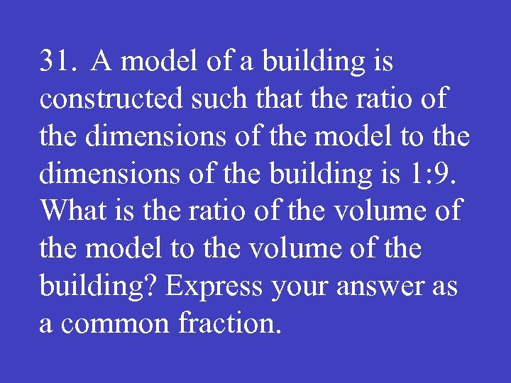 31. A model of a building is constructed such that the ratio of the