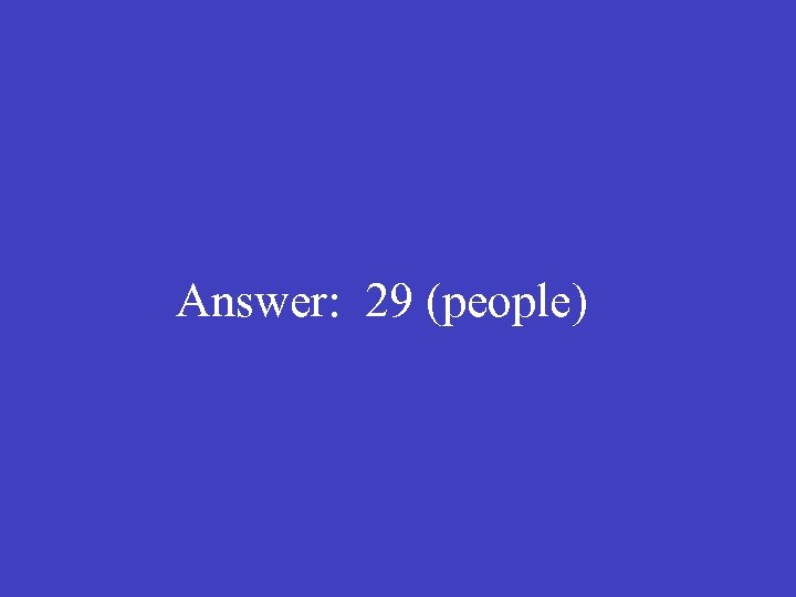 Answer: 29 (people)