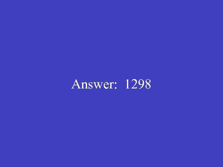Answer: 1298