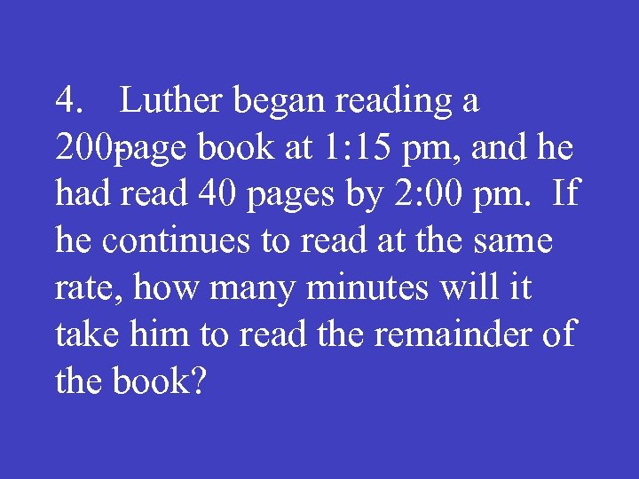 4. Luther began reading a 200 age book at 1: 15 pm, and he