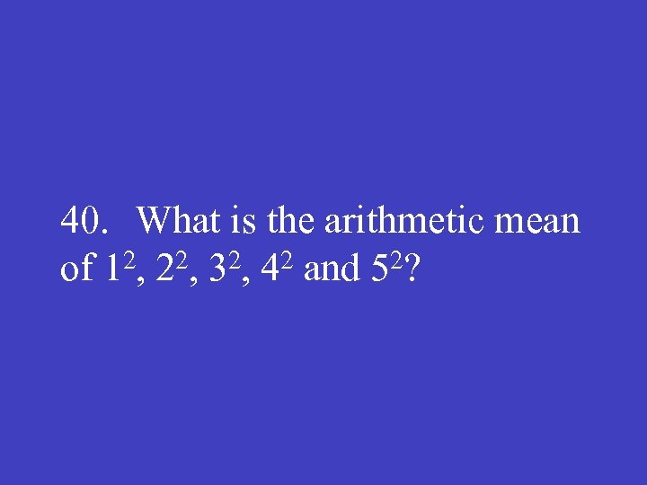 40. What is the arithmetic mean 2, 22, 32, 42 and 52? of 1
