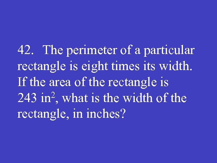 42. The perimeter of a particular rectangle is eight times its width. If the