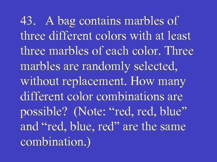 43. A bag contains marbles of three different colors with at least three marbles