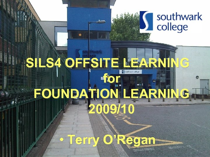 SILS 4 OFFSITE LEARNING for FOUNDATION LEARNING 2009/10 • Terry O'Regan