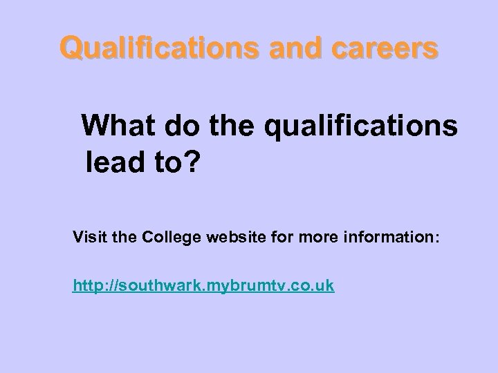 Qualifications and careers What do the qualifications lead to? Visit the College website for