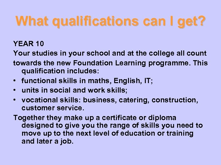 What qualifications can I get? YEAR 10 Your studies in your school and at