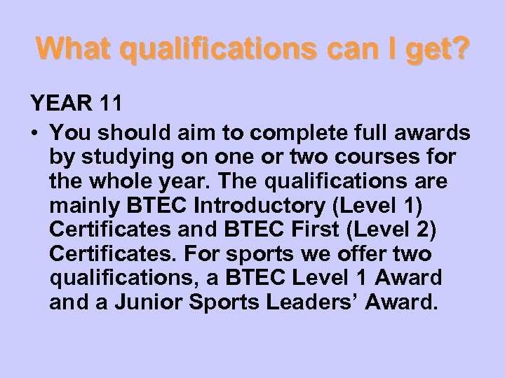 What qualifications can I get? YEAR 11 • You should aim to complete full