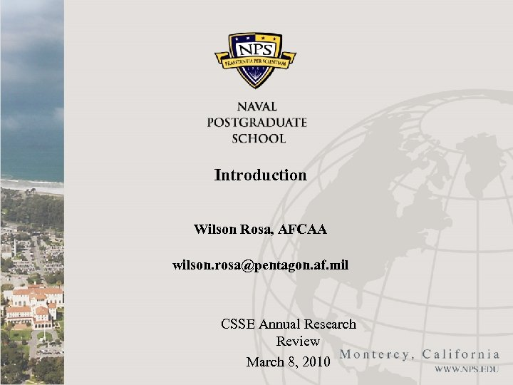Introduction Wilson Rosa, AFCAA wilson. rosa@pentagon. af. mil CSSE Annual Research Review March 8,