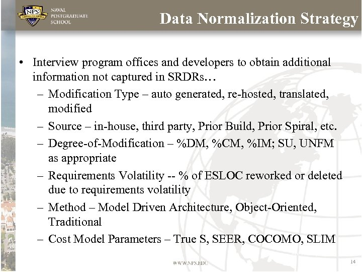 Data Normalization Strategy • Interview program offices and developers to obtain additional information not