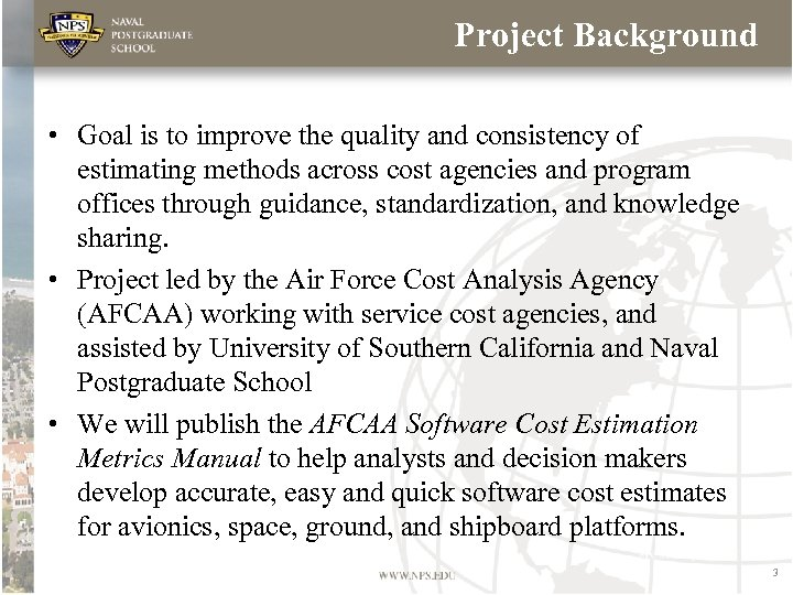 Project Background • Goal is to improve the quality and consistency of estimating methods
