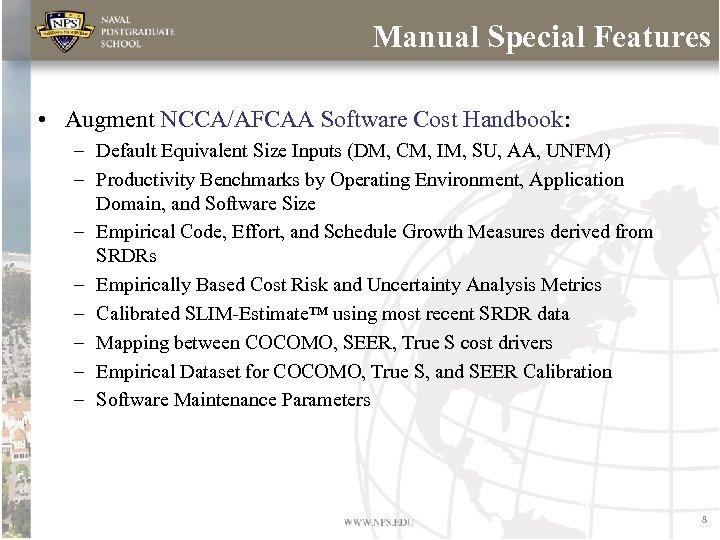 Manual Special Features • Augment NCCA/AFCAA Software Cost Handbook: – Default Equivalent Size Inputs