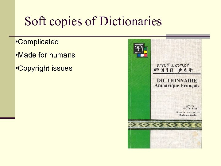 Soft copies of Dictionaries • Complicated • Made for humans • Copyright issues