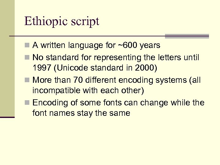 Ethiopic script n A written language for ~600 years n No standard for representing
