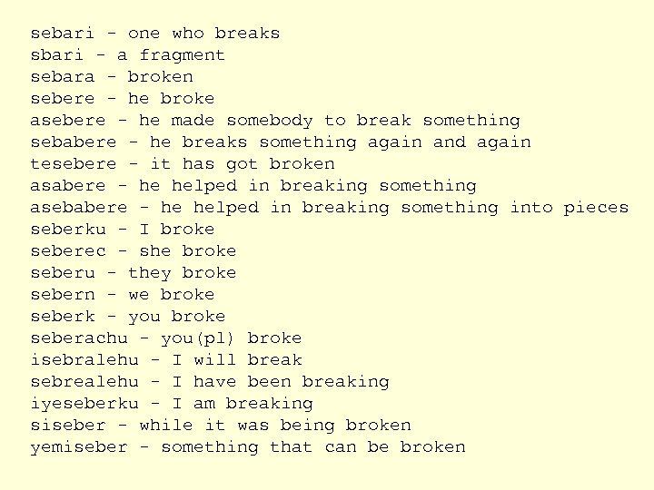 sebari - one who breaks sbari - a fragment sebara - broken sebere -
